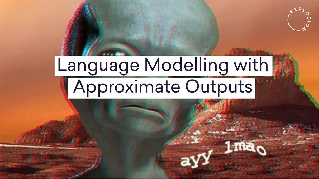 Language Modelling with Approximate Outputs