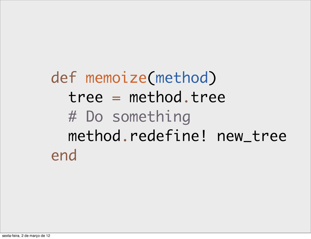 def memoize(method) tree = method.tree # Do som...