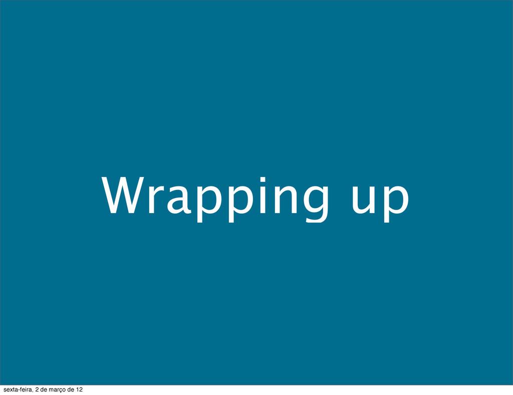 Wrapping up sexta-feira, 2 de março de 12