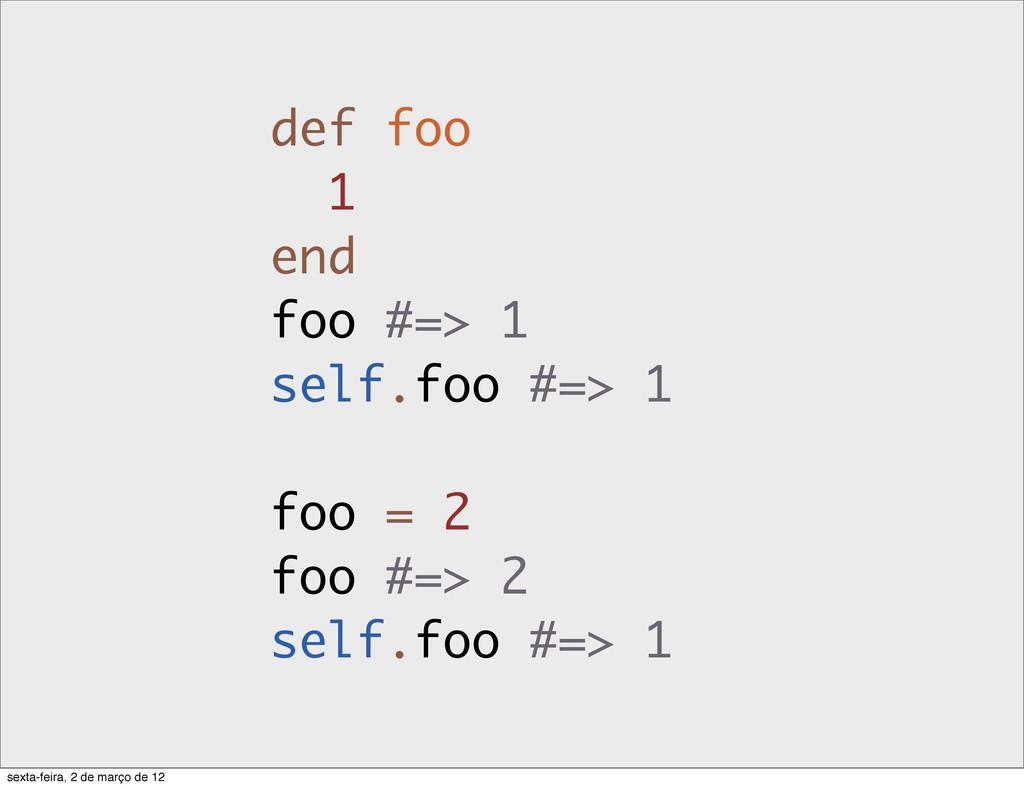 def foo 1 end foo #=> 1 self.foo #=> 1 foo = 2 ...