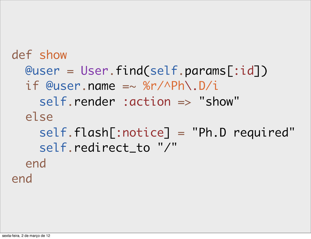 def show @user = User.find(self.params[:id]) if...