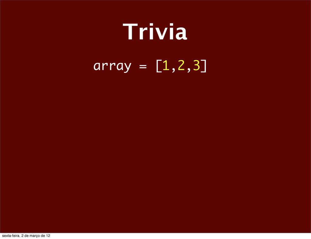 Trivia array = [1,2,3] sexta-feira, 2 de março ...