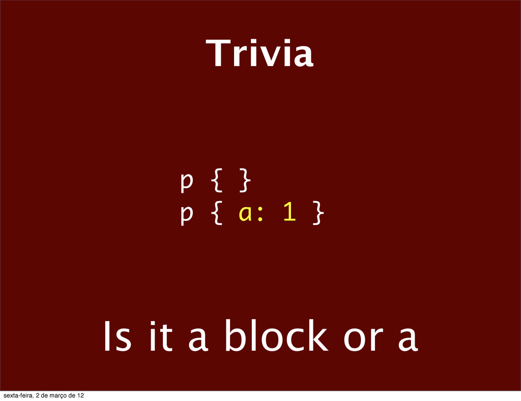 Trivia p { } p { a: 1 } Is it a block or a sext...