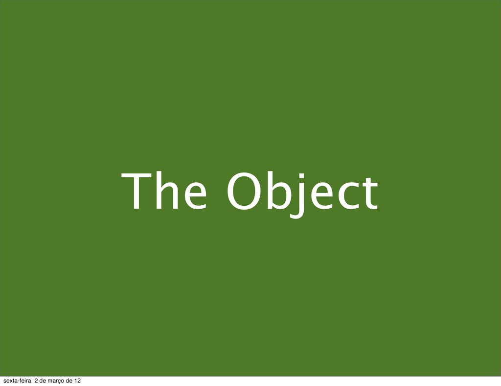 The Object sexta-feira, 2 de março de 12