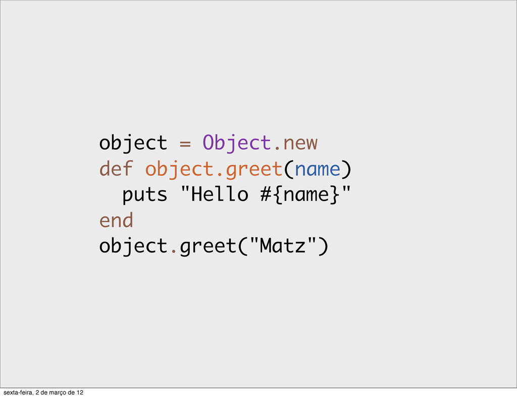 object = Object.new def object.greet(name) puts...