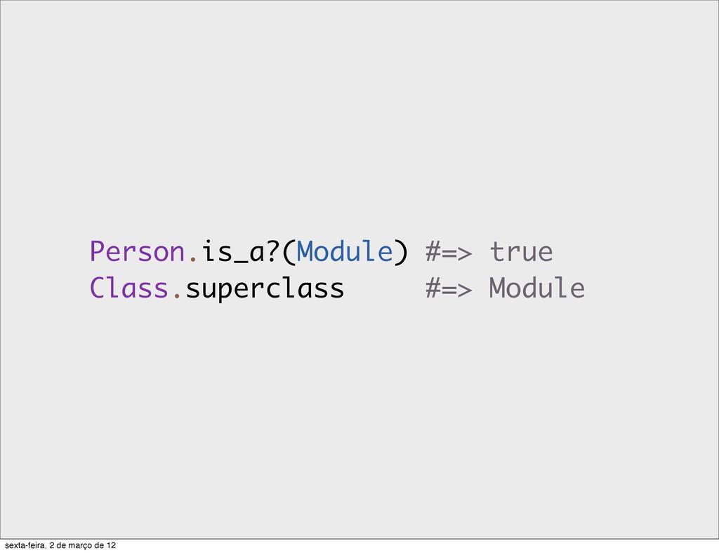 Person.is_a?(Module) #=> true Class.superclass ...