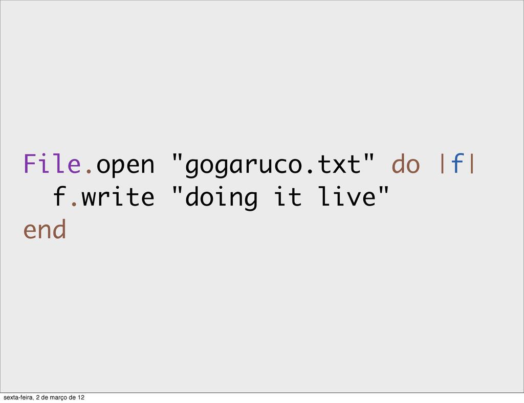 "File.open ""gogaruco.txt"" do |f| f.write ""doing ..."