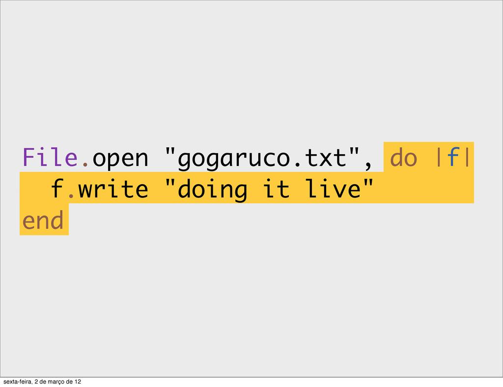 "File.open ""gogaruco.txt"", do |f| f.write ""doing..."