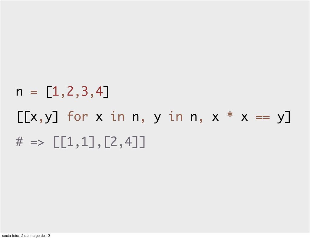 n = [1,2,3,4] [[x,y] for x in n, y in n, x * x ...