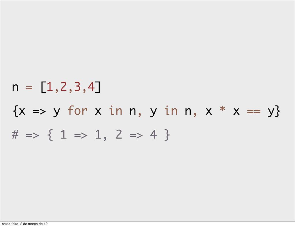n = [1,2,3,4] {x => y for x in n, y in n, x * x...