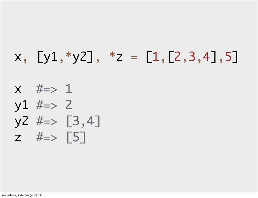 x, [y1,*y2], *z = [1,[2,3,4],5] x #=> 1 y1 #=> ...