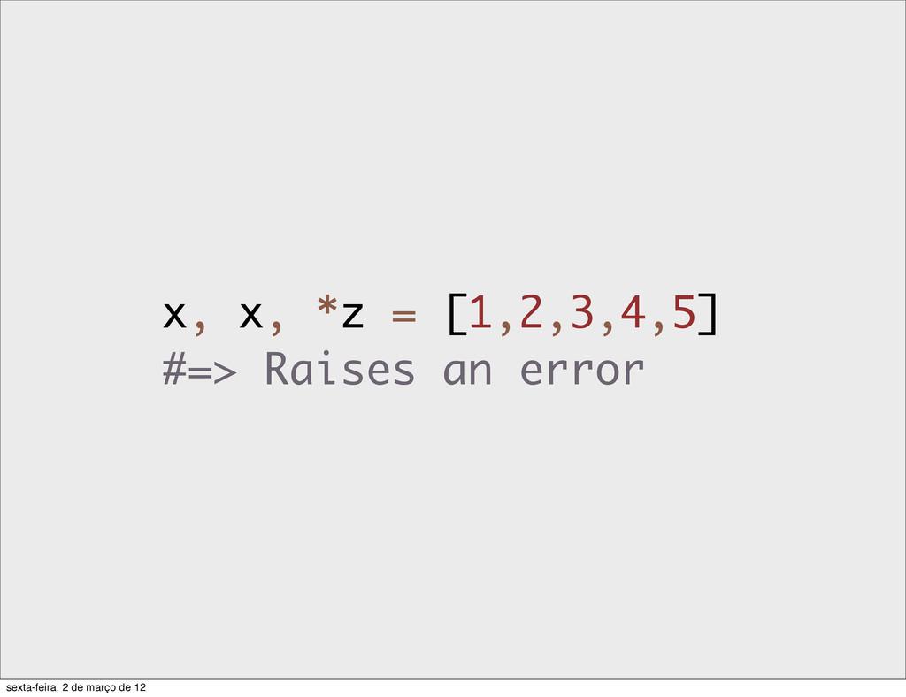 x, x, *z = [1,2,3,4,5] #=> Raises an error sext...