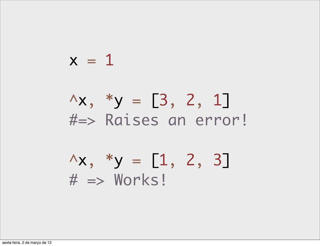 x = 1 ^x, *y = [3, 2, 1] #=> Raises an error! ^...