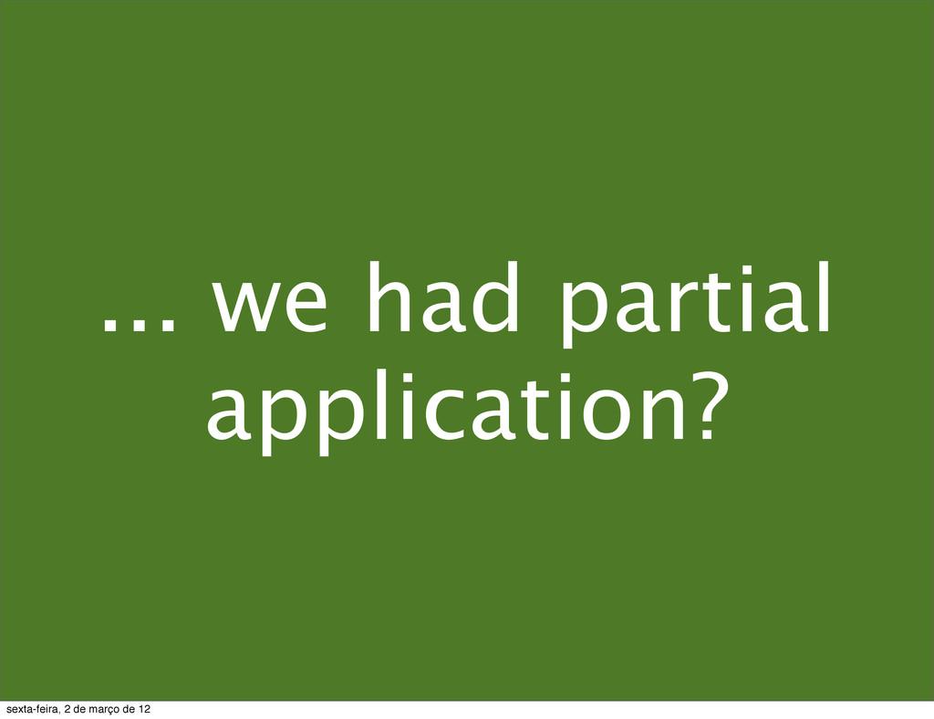 ... we had partial application? sexta-feira, 2 ...