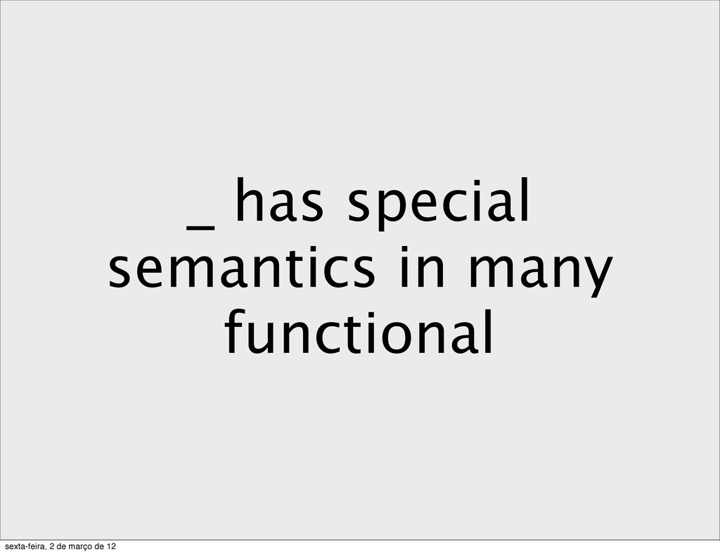 _ has special semantics in many functional sext...