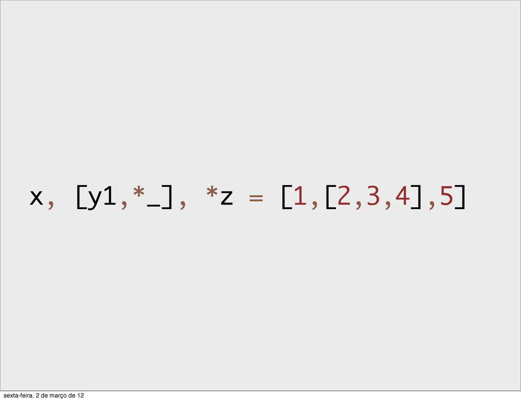 x, [y1,*_], *z = [1,[2,3,4],5] sexta-feira, 2 d...