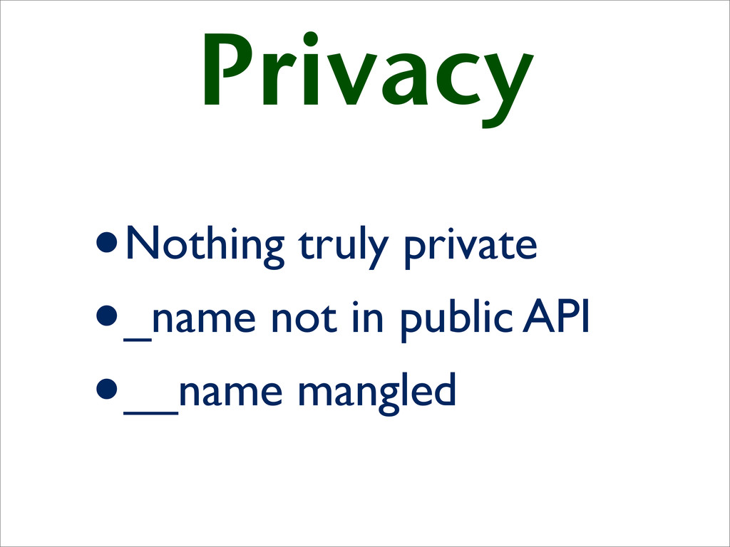 Privacy •Nothing truly private •_name not in pu...