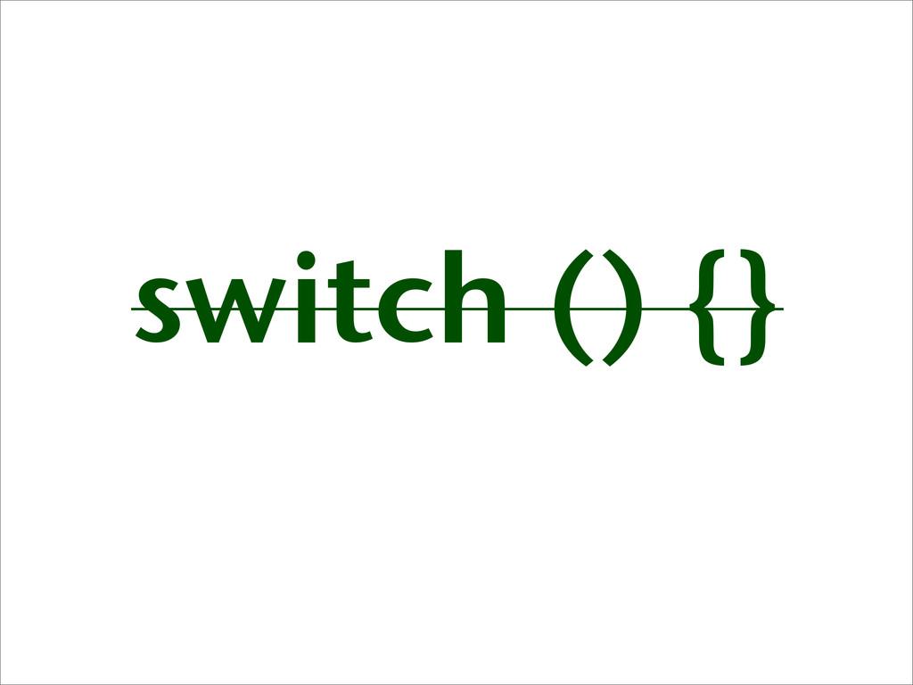 switch () {}