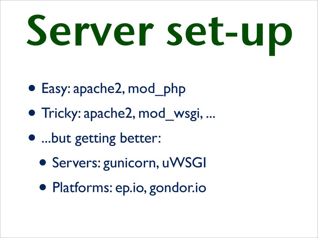 Server set-up • Easy: apache2, mod_php • Tricky...
