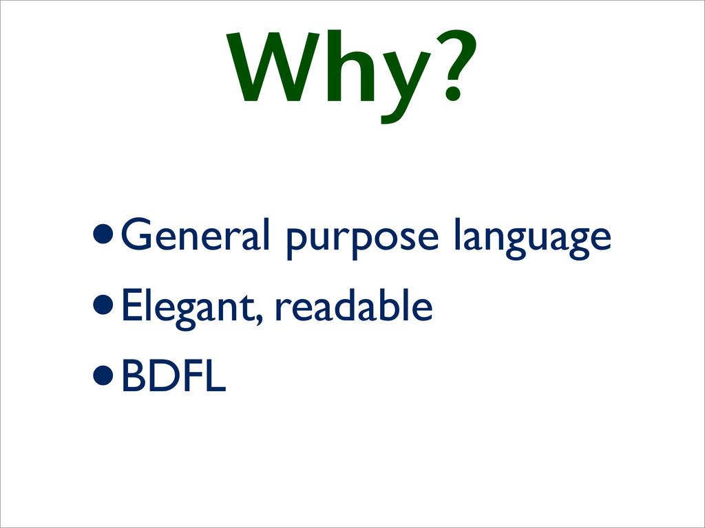 Why? •General purpose language •Elegant, readab...