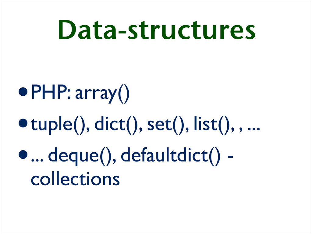 Data-structures •PHP: array() •tuple(), dict(),...
