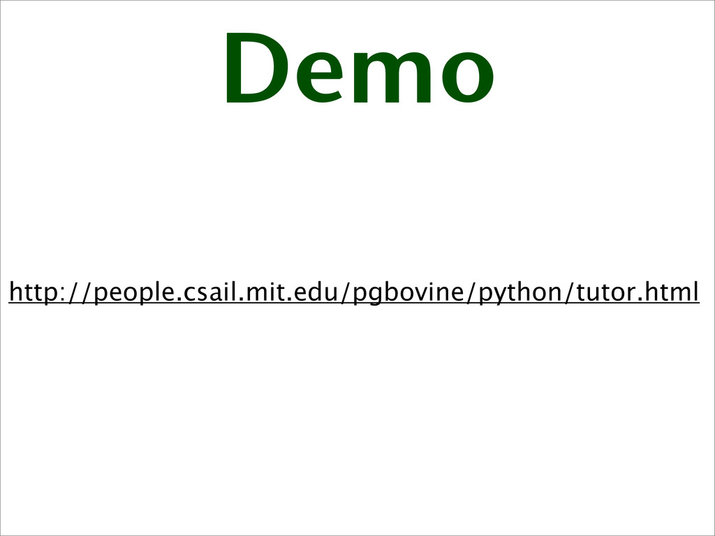 Demo http://people.csail.mit.edu/pgbovine/pytho...