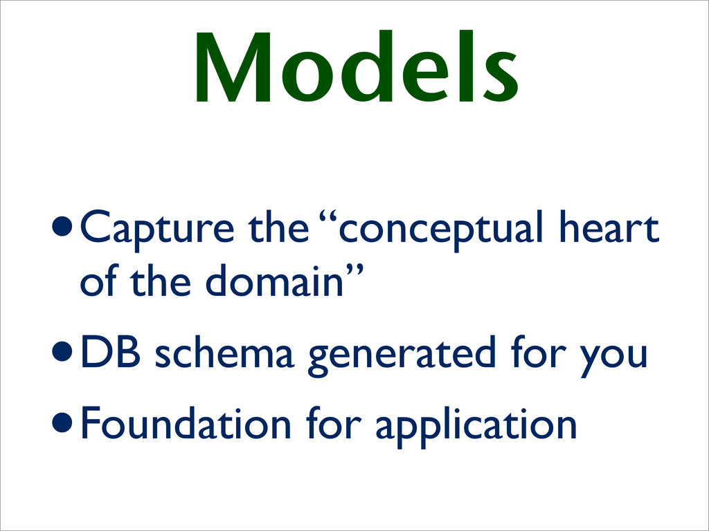 """Models •Capture the """"conceptual heart of the do..."""