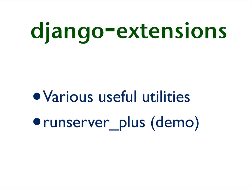 django-extensions •Various useful utilities •ru...