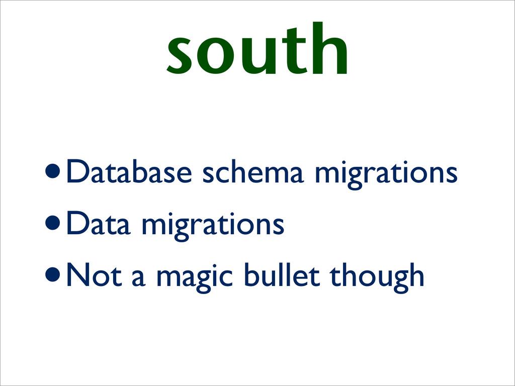 south •Database schema migrations •Data migrati...