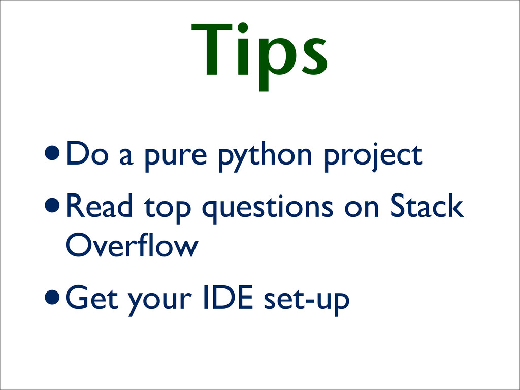 Tips •Do a pure python project •Read top questi...