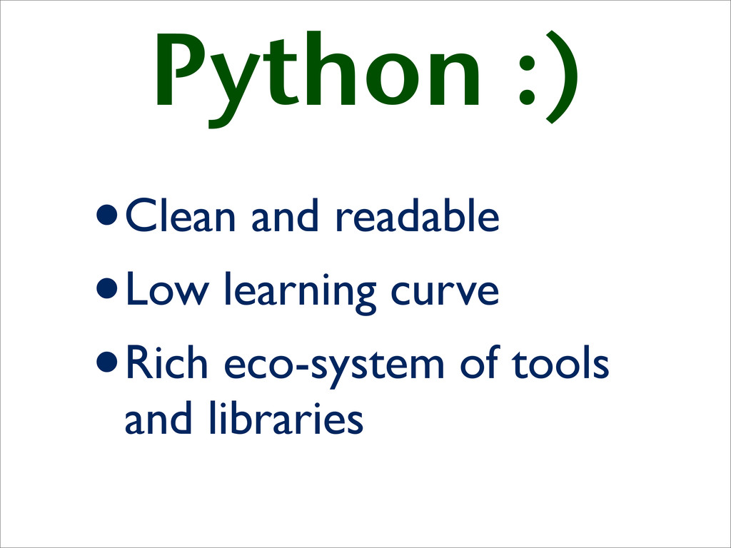 Python :) •Clean and readable •Low learning cur...