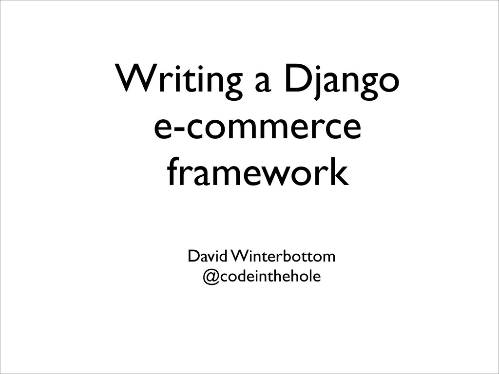 Writing a Django e-commerce framework David Win...