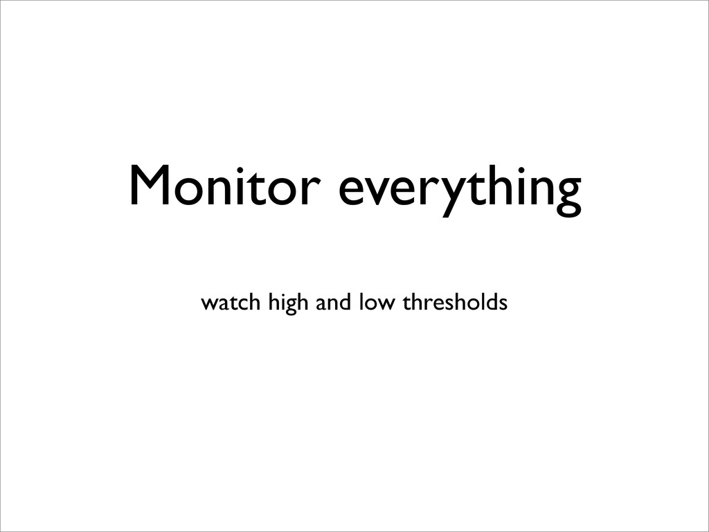 Monitor everything watch high and low thresholds