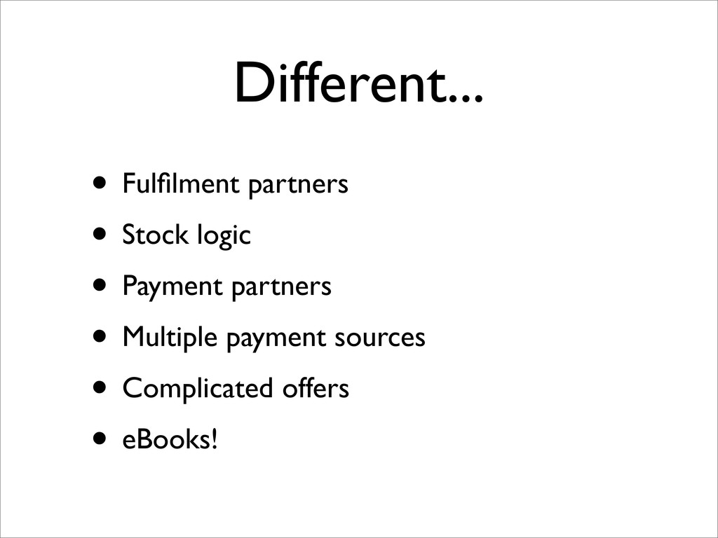 Different... • Fulfilment partners • Stock logic...