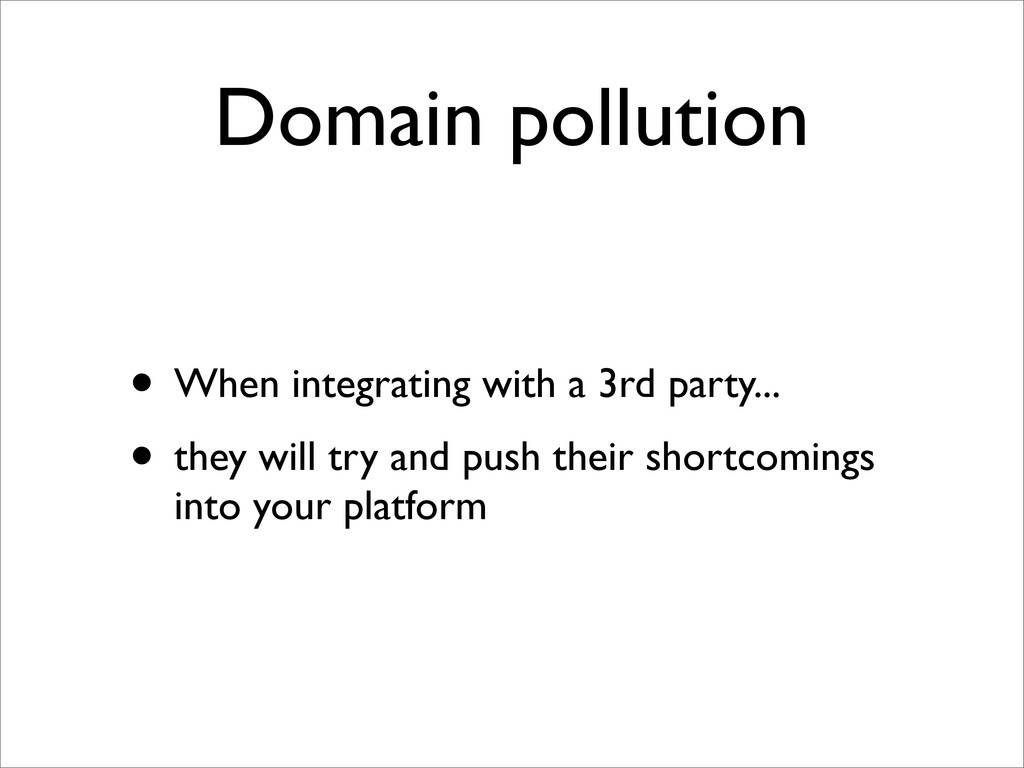 Domain pollution • When integrating with a 3rd ...