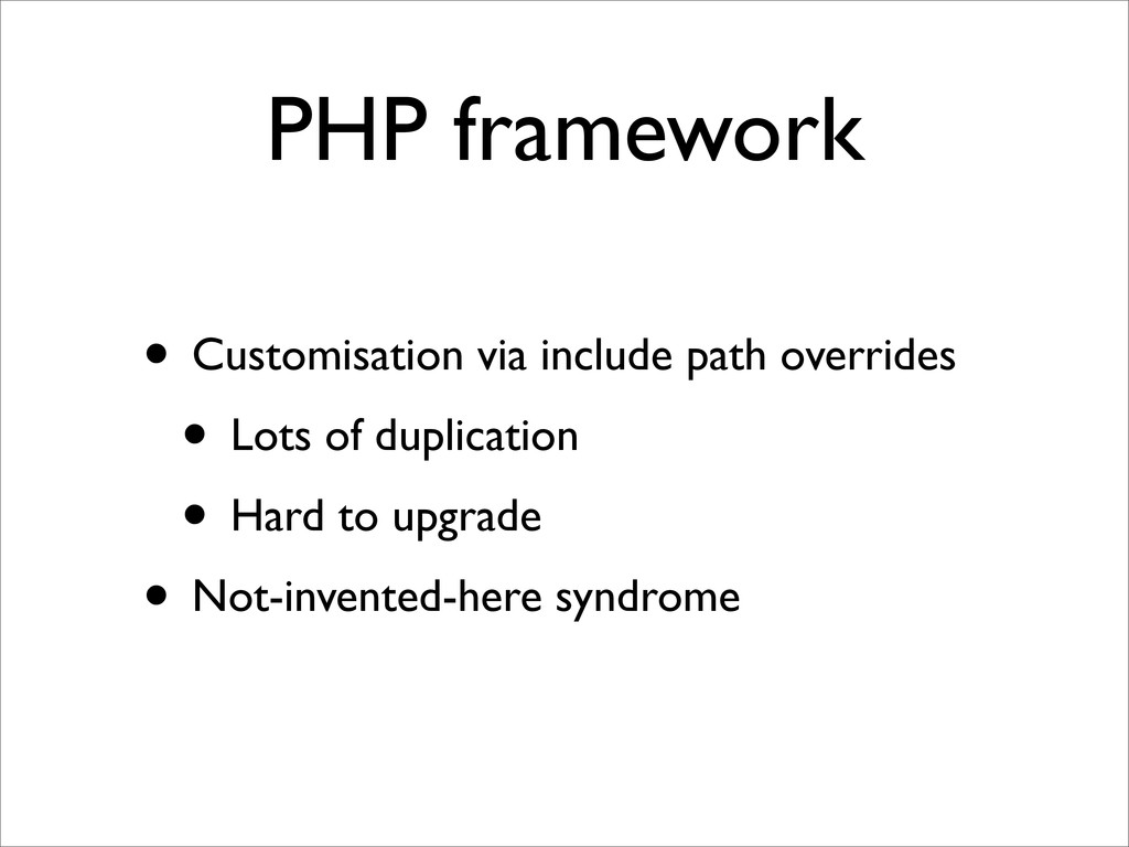 PHP framework • Customisation via include path ...