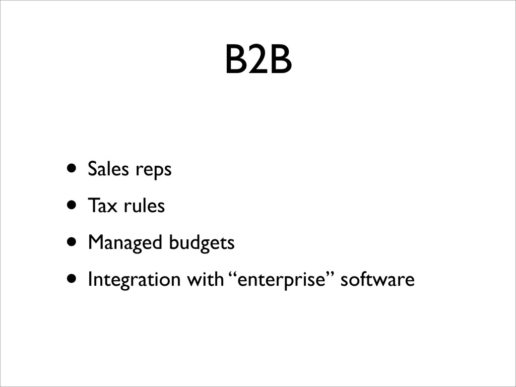 B2B • Sales reps • Tax rules • Managed budgets ...