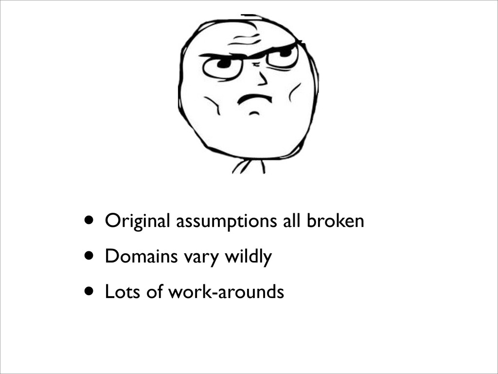 • Original assumptions all broken • Domains var...