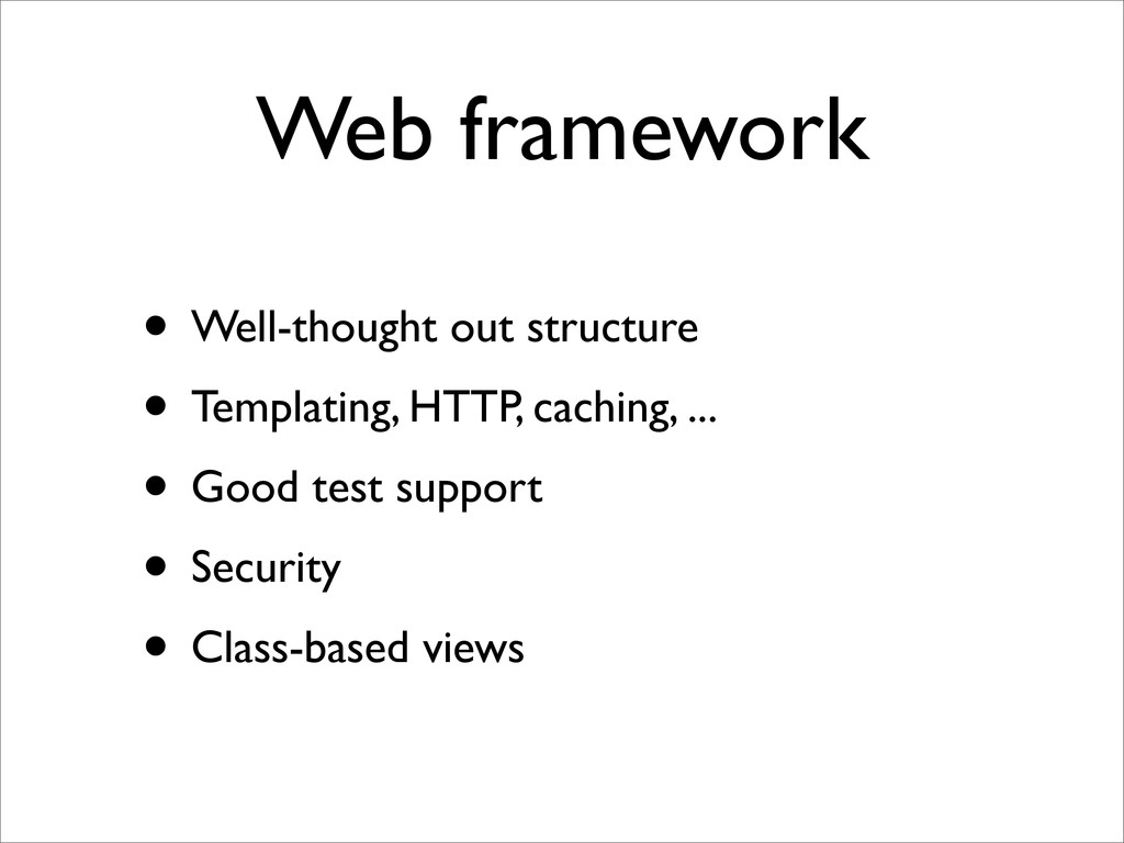 Web framework • Well-thought out structure • Te...