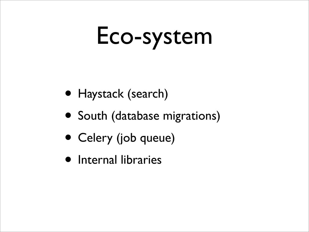 Eco-system • Haystack (search) • South (databas...