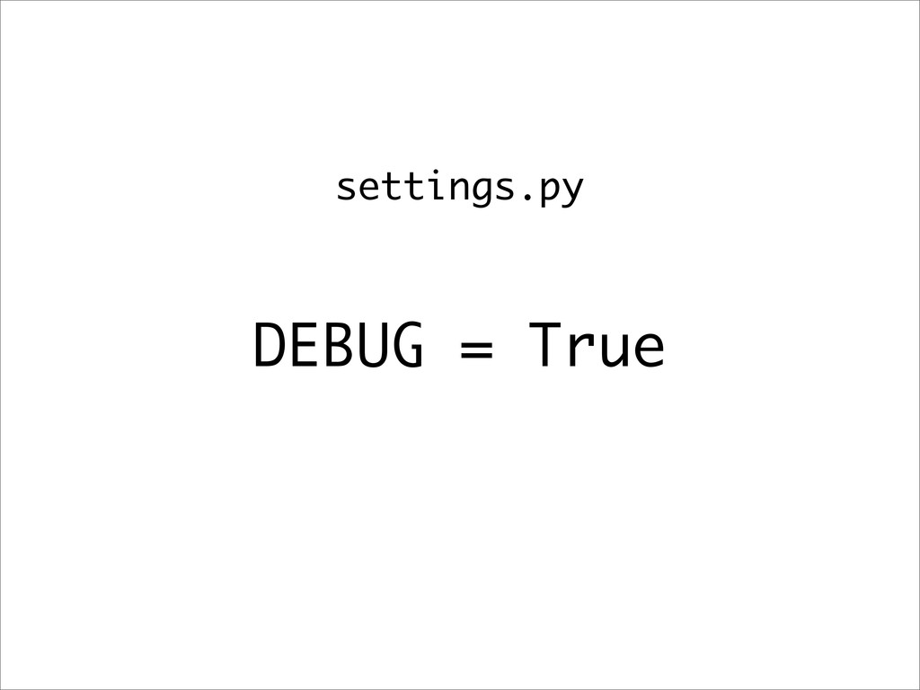DEBUG = True settings.py