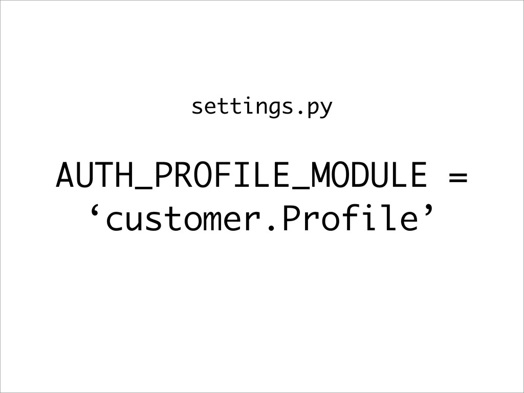 AUTH_PROFILE_MODULE = 'customer.Profile' settin...