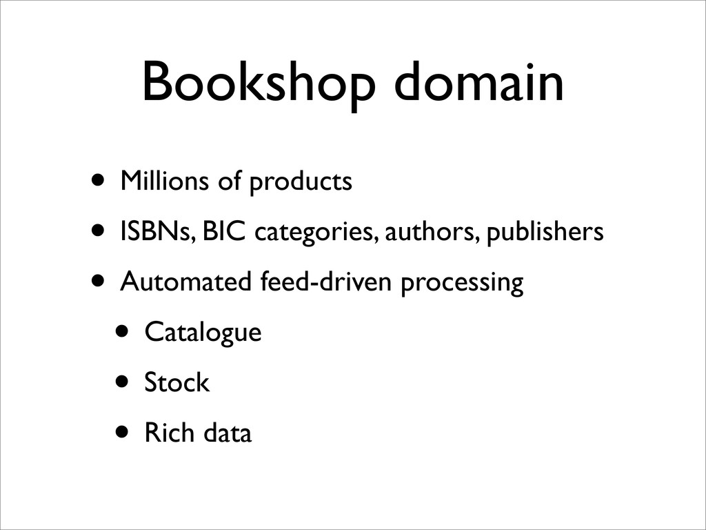 Bookshop domain • Millions of products • ISBNs,...