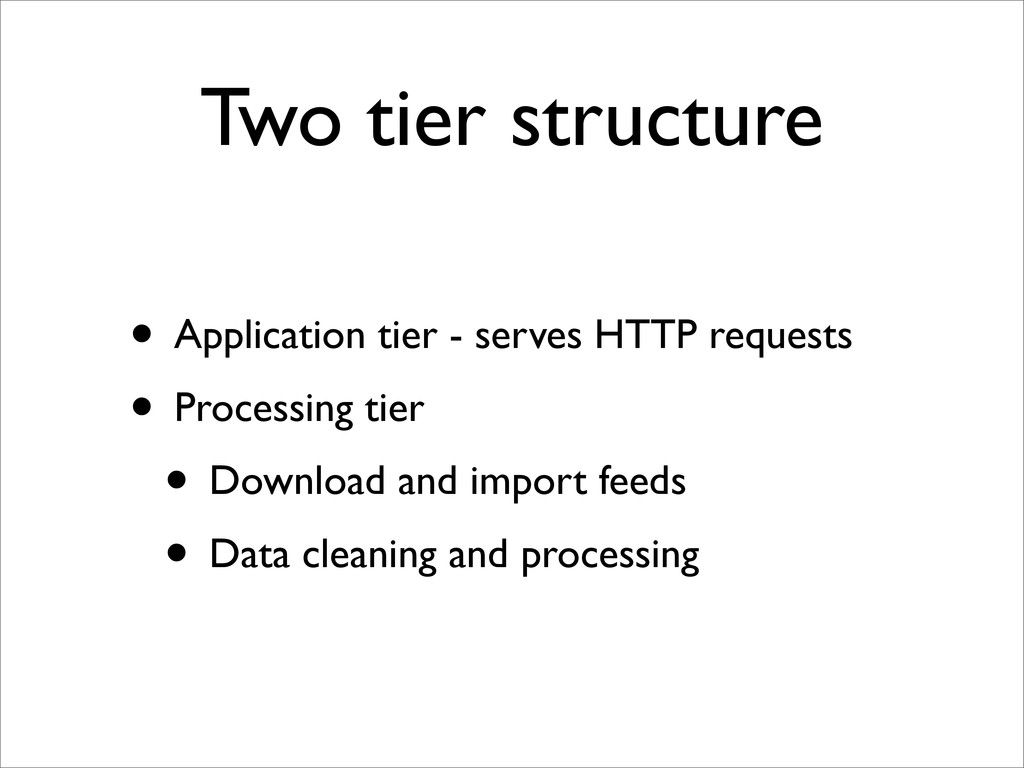 Two tier structure • Application tier - serves ...