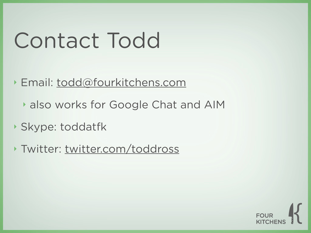 Contact Todd ‣ Email: todd@fourkitchens.com ‣ a...