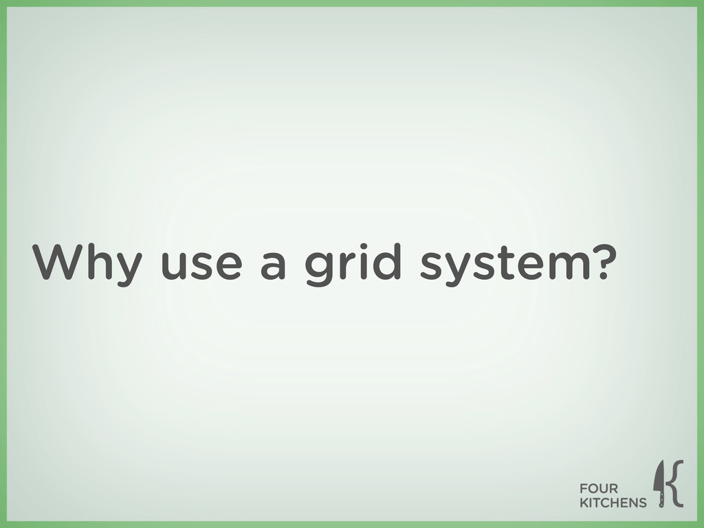 Why use a grid system?