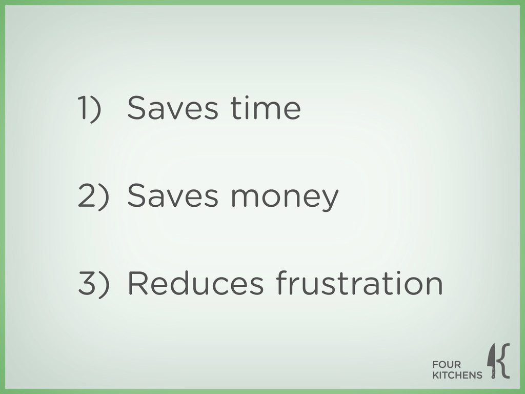 1) Saves time 2) Saves money 3) Reduces frustra...