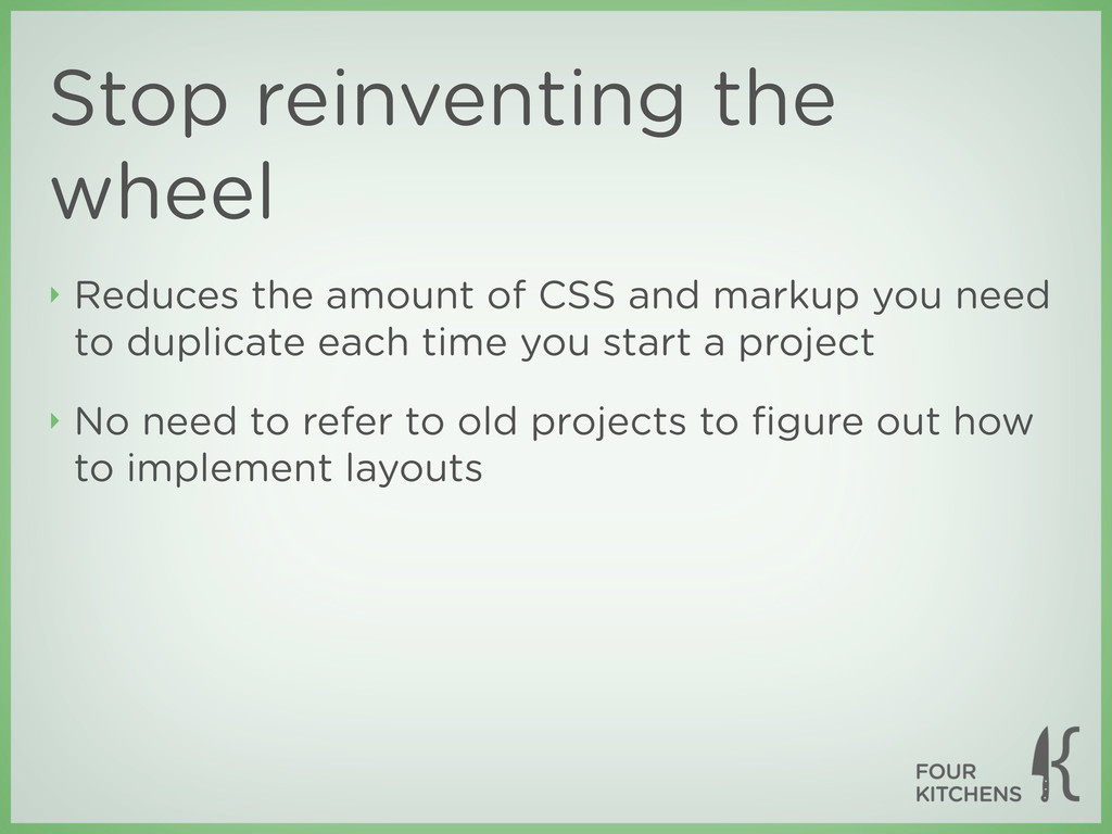 Stop reinventing the wheel ‣ Reduces the amount...