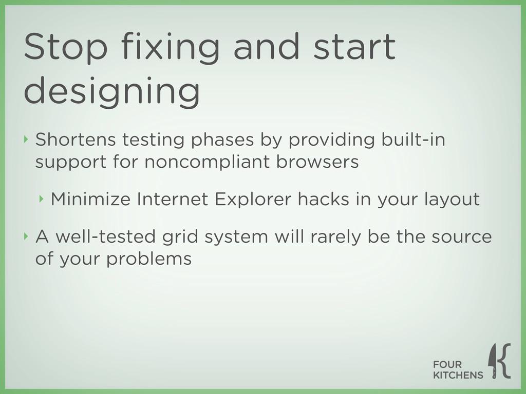 Stop fixing and start designing ‣ Shortens testi...