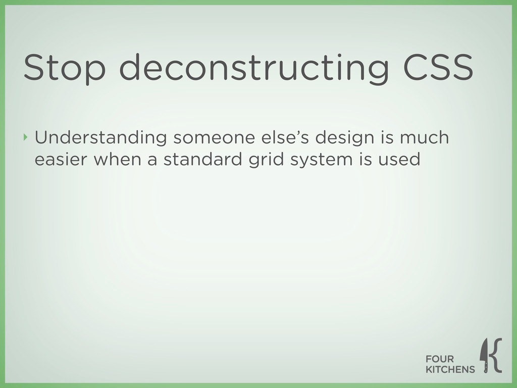 Stop deconstructing CSS ‣ Understanding someone...